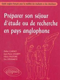 Préparer son séjour d'étude ou de recherche en pays anglophone : guide anglais-français pour la mobilité des étudiants et des chercheurs