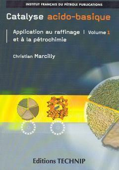 CHIHAB Catalyse Acidobasique : Application Au Raffinage Et À La Pétrochimie 2 Tomes C7 Ch